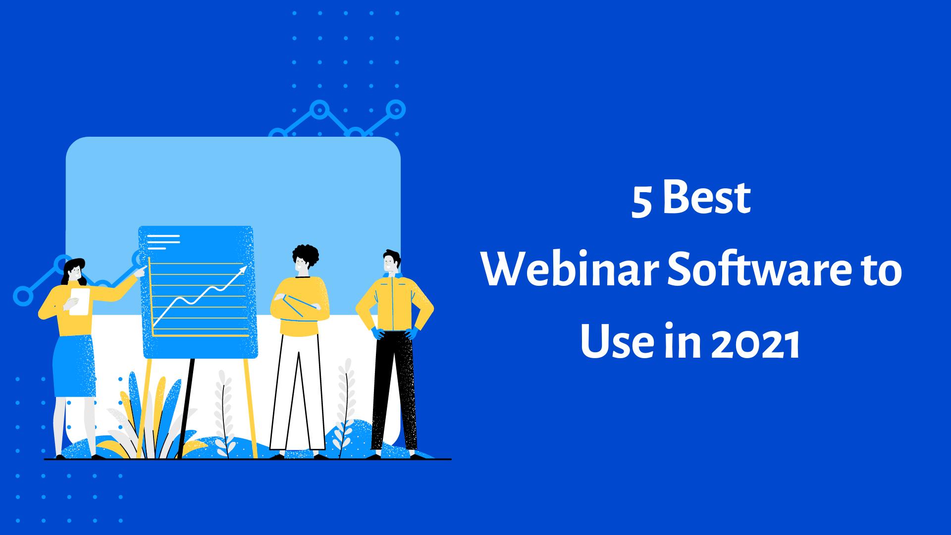 5 Best Webinar Software to Use in 2021