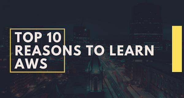 Top 10 reasons to learn AWS (Amazon Web Services)