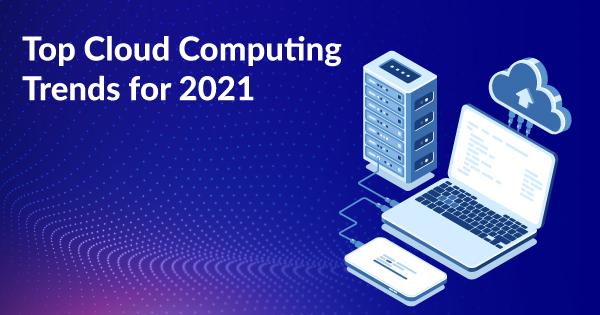 Cloud Computing Trends 2021